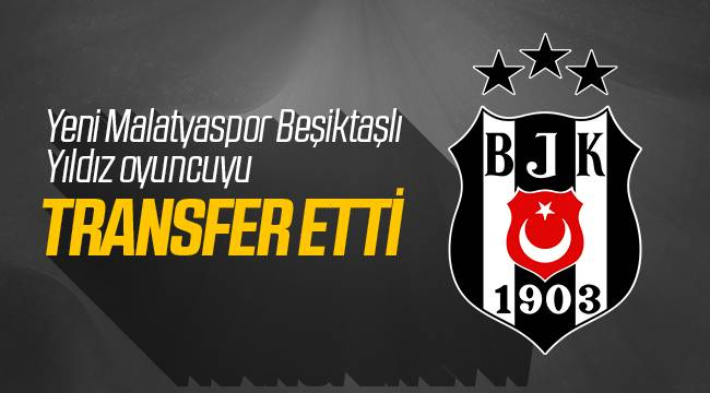 Yeni Malatyaspor Beşiktaşlı Oyuncuyu Transfer Etti